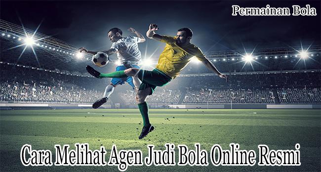 Cara Melihat Agen Judi Bola Online Resmi dan Dipercaya