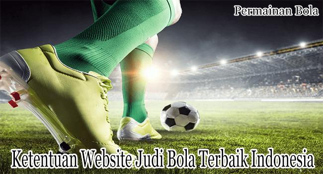 Ketentuan Website Judi Bola Terbaik Indonesia yang Mudah