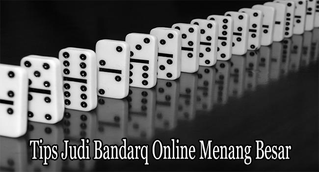Tips Judi Bandarq Online Menang Besar dengan Mudah