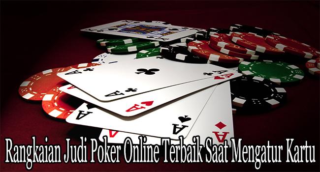 Rangkaian Judi Poker Online Terbaik Saat Mengatur Kartu