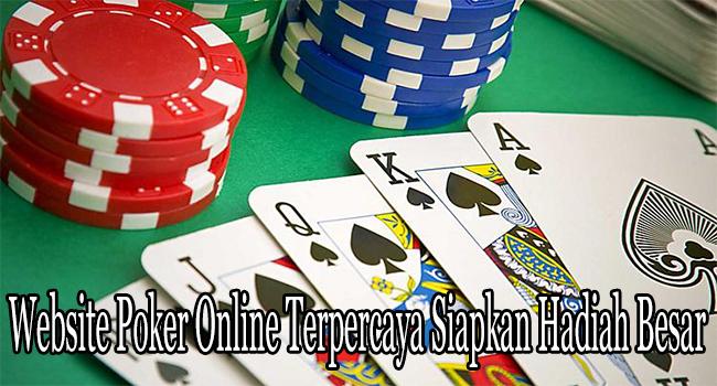 Website Poker Online Terpercaya Siapkan Hadiah Besar